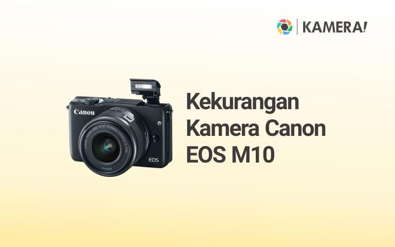 Kekurangan Kamera Canon EOS Mirrorless M10