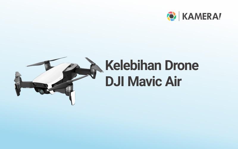 Kelebihan Drone DJI Mavic Air