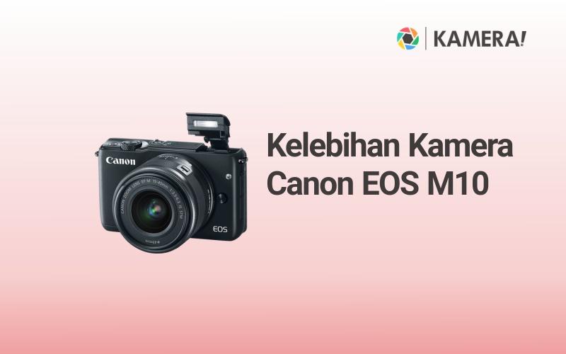 Kelebihan Kamera Canon EOS Mirrorless M10
