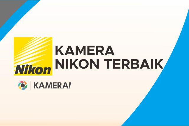 Rekomendasi Kamera Nikon Terbaik