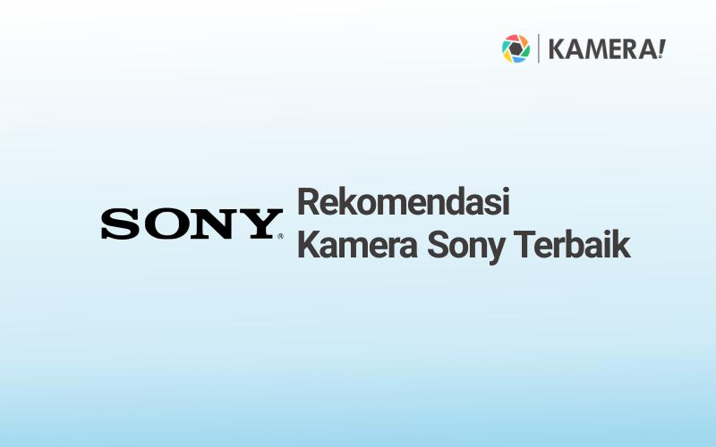 Rekomendasi Kamera Sony Terbaik